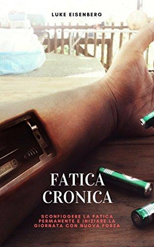 fatica cronica: sconfiggere la fatica permanente e iniziare la giornata con nuova forza (sindrome da stanchezza cronica, stanchezza, burnout)