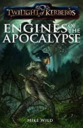 Twilight of Kerberos: Engines of the Apocalypse by Mike Wild (2010-04-14)