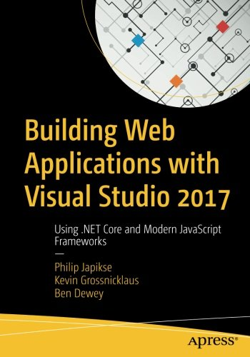Building Web Applications with Visual Studio 2017: Using .NET Core and Modern JavaScript Frameworks por Philip Japikse