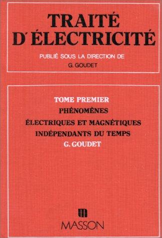 Traité d'électricité, tome 1 : Phénomènes électriques indépendants du temps par Goudet