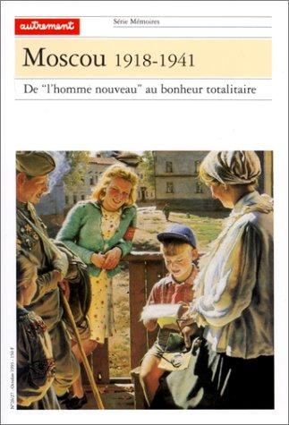 Moscou, 1918-1941: De l'homme nouveau au bonheur totalitaire