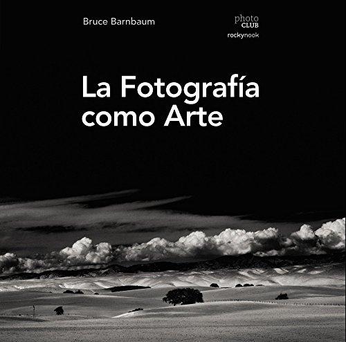 La fotografía como arte (Photoclub) por Bruce Barnbaum