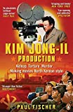 a kim jong il production kidnap torture murder making movies north korean style by paul fischer 2016 03 03