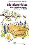 Die Bienenkiste: Selbst Honigbienen halten - einfach und natürlich - Erhard Maria Klein