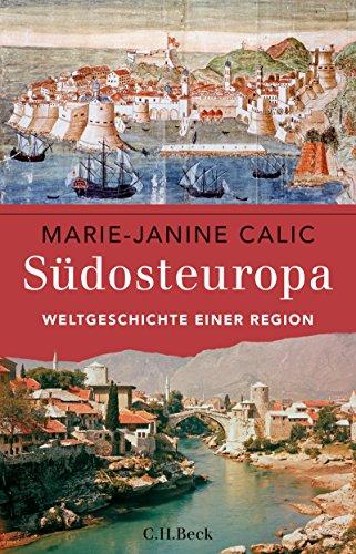 Südosteuropa: Weltgeschichte einer Region