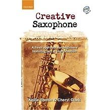 Creative Saxophone + CD: A fresh approach for beginners featuring jazz & improvisation