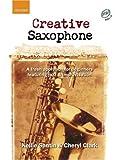Image de Creative Saxophone + CD: A fresh approach for beginners featuring jazz & improvisation: A Fresh Approach for Beginners Featuring Jazz and Improvisatio