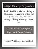 Peck's Bad Boy Abroad - Being a Humorous Description of the Bad Boy and His Dad - in Their Journeys Through Foreign Lands - 1904
