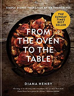 From the Oven to the Table: Simple dishes that look after themselves: THE SUNDAY TIMES BESTSELLER (English Edition) van [Henry, Diana]