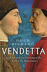Vendetta: High Art and Low Cunning at the Birth of the Renaissance by Hugh Bicheno (2008-08-05)