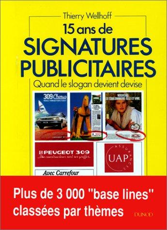15 ANS DE SIGNATURES PUBLICITAIRES. Quand le slogan devient devise par Thierry Wellhoff