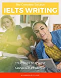 The Complete Solution IELTS Writing: Strategies to achieve Band 8 in IELTS Writing