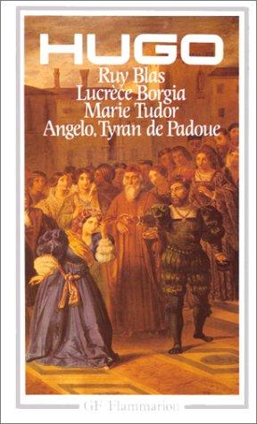 Théâtre : Ruy Blas, Lucrèce Borgia, Marie Tudor, Angelo par Victor Hugo