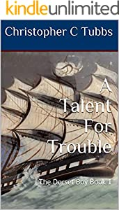 A Talent For Trouble: The Dorset Boy Book 1