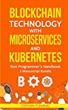 Blockchain Technology with Microservices and Kubernetes: Non-Programmer's Handbook