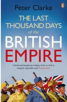 The Last Thousand Days of the British Empire: The Demise of a Superpower, 1944-47 by [Clarke, Peter]