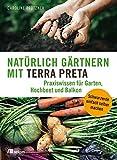 Natürlich gärtnern mit Terra Preta: Praxiswissen für Garten, Hochbeet und Balkon - Caroline Pfützner