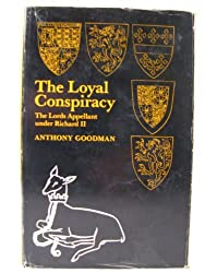 Loyal Conspiracy: Lords Appellant Under Richard II by Anthony Goodman (1971-11-04)