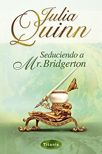 Seduciendo a Mr. Bridgerton (Titania época) por Julia Quinn