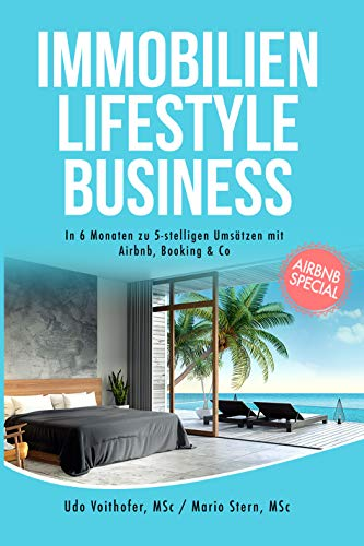 Immobilien Lifestyle Business: In 6 Monaten zu 5-stelligen Umsätzen mit Airbnb, Booking & Co