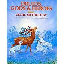 Druids, Gods and Heroes from Celtic Mythology (World mythology series)
