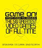 Game On!: From Pong to Oblivion - The Greatest Video Games of All Time