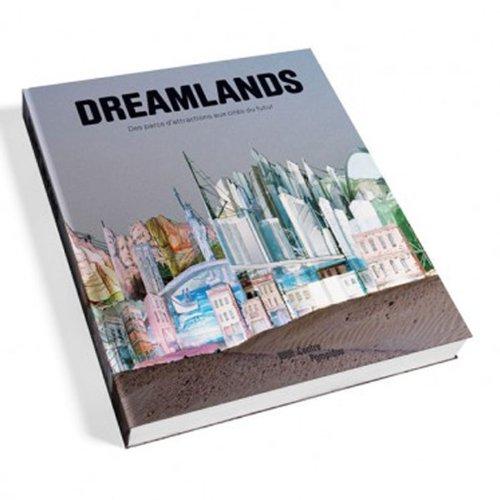 Dreamlands : Des parcs d'attractions aux cités du futur par Didier Ottinger