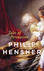Tales of Persuasion by Philip Hensher (2016-04-21)