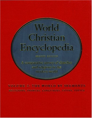 World Christian Encyclopedia: A Comparative Survey Of Churches And Religions In The Modern World. Volume 2 : The World By Segments Religions, Peoples, Languages, Cities, Topics: 002
