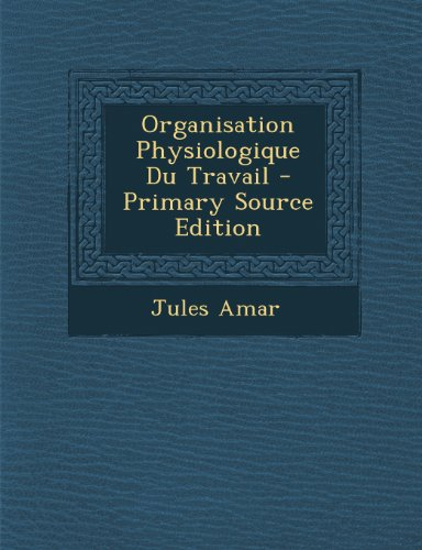 Organisation Physiologique Du Travail - Primary Source Edition