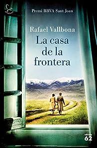 La casa de la frontera: Premi BBVA Sant Joan 2017 par Rafael Vallbona