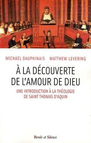 A la découverte de l'amour de Dieu : Une introduction à la théologie de S. Thomas d'Aquin
