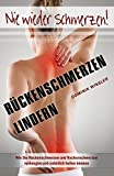 Rückenschmerzen lindern Wie Sie Rückenschmerzen und Nackenschmerzen vorbeugen und natürlich heilen können Nie wieder Schmerzen!