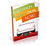 Start Making Money Online NOW (After you read this book)