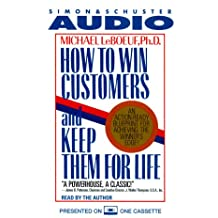 How to Win Customers and Keep Them for Life: An Action-Ready Blueprint for Achieving the Winner's Edge!
