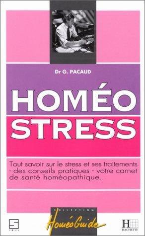 Homéostress : Tout savoir sur le stress et ses traitements homéopathiques, votre carnet de santé, des conseils pratiques par Gérard Pacaud
