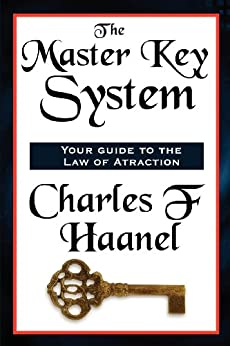 The Master Key System Complete and Unabridged by [Haanel, Charles F. ]