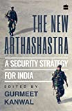 The New Arthashastra: A Security Strategy for India by Gurmeet Kanwal (2016-11-07)
