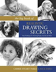The Big Book of Realistic Drawing Secrets: Easy Techniques for drawing people, animals, flowers and nature by Carrie Stuart Parks (2009-06-13)