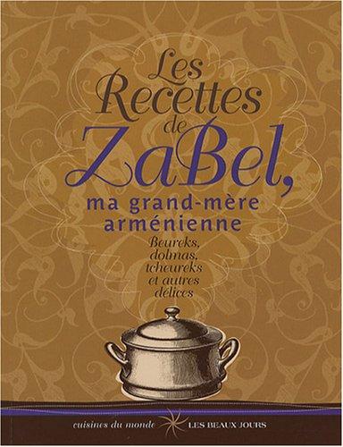 Les Recettes de Zabel, ma grand-mère arménienne : Beureks, dolmas, tcheureks et autres délices