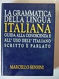 LA GRAMMATICA DELLA LINGUA ITALIANA. Guida alla Conoscenza e all'Uso dell'Italiano Scritto e Parlato