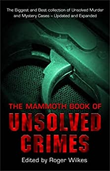 The Mammoth Book of Unsolved Crimes (Mammoth Books) by [Wilkes, Roger]