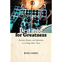 Destined for Greatness: Passions, Dreams, and Aspirations in a College Music Town (English Edition)