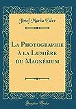 Best Sia - La Photographie La Lumi re Du Magn sium Review