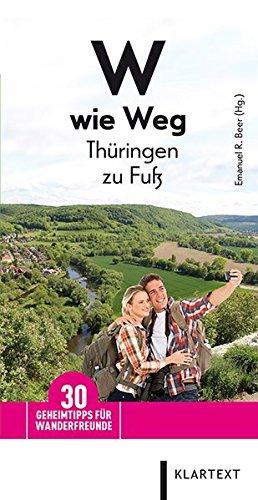 W wie Weg - Thüringen zu Fuß: 30 Geheimtipps für Wanderfreunde