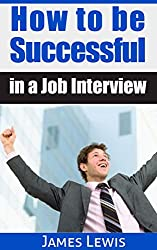 How to be Successful in a Job Interview (English Edition)