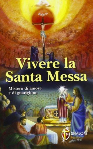 Vivere la santa messa. Mistero di amore e di guarigione