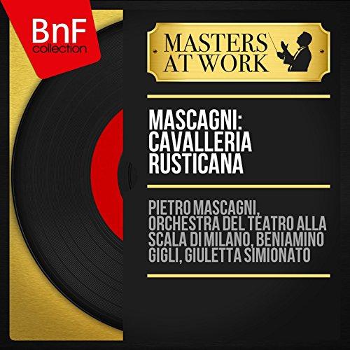 "Cavalleria rusticana, Scene 9: ""Acasa,acasa,amici"" (Lola, Turiddu, Coro)"