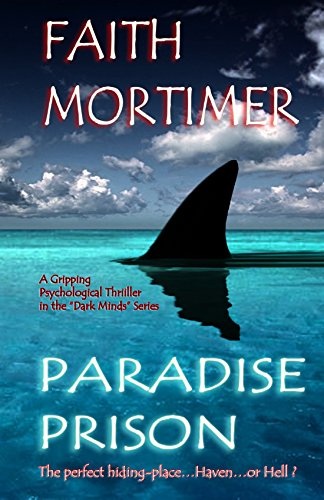"Paradise Prison - A Gripping Psychological Thriller in The ""Dark Minds"" Series: The Perfect Hiding-Place...Haven...or Hell ? (""Dark Minds"" Psychological Thrillers Book 4) by [Mortimer, Faith]"