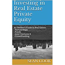Investing in Real Estate Private Equity: An Insider's Guide to Real Estate Partnerships, Funds, Joint Ventures & Crowdfunding (English Edition)